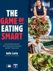 Game of Eating Smart - Nourishing Recipes for Peak Performance Inspired by MLB Superstars (ISBN: 9781635652703)