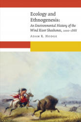 Ecology and Ethnogenesis - An Environmental History of the Wind River Shoshones, 1000-1868 (ISBN: 9781496201515)