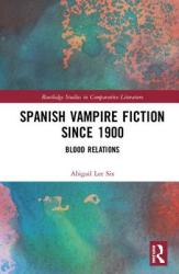 Spanish Vampire Fiction since 1900 - Blood Relations (ISBN: 9781138303836)
