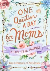 One Question a Day for Moms - Daily Reflections on Motherhood (ISBN: 9781250202314)