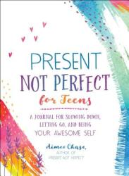 Present, Not Perfect for Teens - A Journal for Slowing Down, Letting Go, and Being Your Awesome Self (ISBN: 9781250202321)