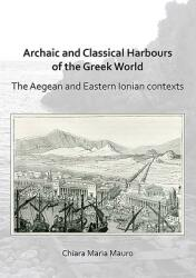 Archaic and Classical Harbours of the Greek World - The Aegean and Eastern Ionian contexts (ISBN: 9781789691283)