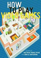 How to Play Video Games (ISBN: 9781479827985)