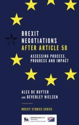 Brexit Negotiations After Article 50 - Assessing Process, Progress and Impact (ISBN: 9781787697683)