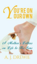 You're on Your Own - A Mother's Letters on Life to Her Sons (ISBN: 9781528906517)