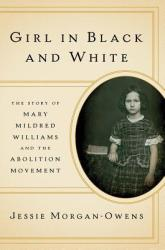 Girl in Black and White: The Story of Mary Mildred Williams and the Abolition Movement (ISBN: 9780393609240)