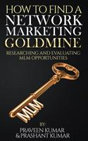 How to Find a Network Marketing Goldmine: Researching and Evaluating MLM Opportunities (ISBN: 9780473472566)