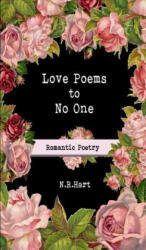 Love Poems to No One: Romantic Poetry (ISBN: 9780578451169)
