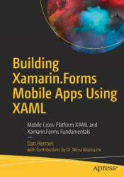 Building Xamarin. Forms Mobile Apps Using XAML - Dan Hermes, Nima Mazloumi (ISBN: 9781484240298)