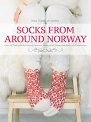 Socks from Around Norway: Over 40 Traditional Knitting Patterns Inspired by Norwegian Folk-Art Collections (ISBN: 9781570769221)
