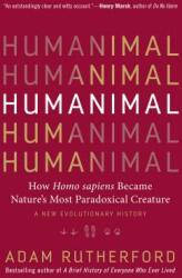 Humanimal: How Homo Sapiens Became Nature's Most Paradoxical Creature--A New Evolutionary History (ISBN: 9781615195312)