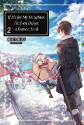 If It's for My Daughter, I'd Even Defeat a Demon Lord: Volume 2 (ISBN: 9781718353015)