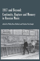 1917 and Beyond: Continuity, Rupture and Memory in Russian Music (ISBN: 9781781889534)