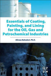 Essentials of Coating, Painting, and Lining for the Oil, Gas and Petrochemical Industries - Alireza Bahadori (ISBN: 9780128014073)