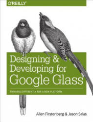 Designing and Developing for Google Glass - Thinking Differently for a New Platform (ISBN: 9781491946459)