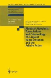 Algebraic Quotients. Torus Actions and Cohomology. The Adjoint Representation and the Adjoint Action - A. Bialynicki-Birula, J. Carrell, W. M. McGovern (ISBN: 9783642077456)