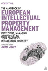 Handbook of European Intellectual Property Management - Developing, Managing and Protecting Your Company's Intellectual Property (ISBN: 9780749470456)