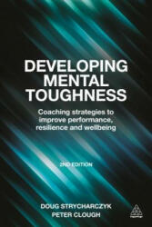 Developing Mental Toughness - Coaching Strategies to Improve Performance, Resilience and Wellbeing (ISBN: 9780749473808)