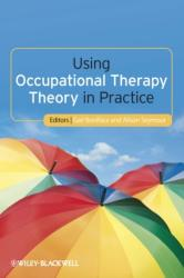 Using Occupational Therapy Theory in Practice (2012)