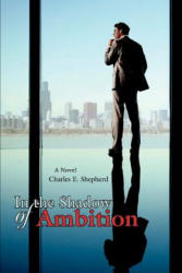 In the Shadow of Ambition (ISBN: 9780595407651)