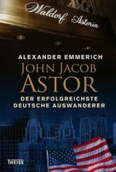 John Jacob Astor - Alexander Emmerich (2009)
