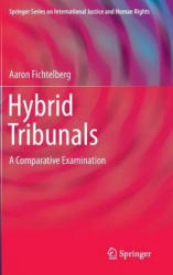 Hybrid Tribunals - A Comparative Examination of Their Origins, Structure, Legitimacy and Effectiveness (ISBN: 9781461466383)