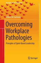 Overcoming Workplace Pathologies - Principles of Spirit-Based Leadership (ISBN: 9783319171531)