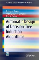 Automatic Design of Decision-Tree Induction Algorithms (ISBN: 9783319142302)