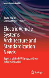 Electric Vehicle Systems Architecture and Standardization Needs - Reports of the PPP European Green Vehicles Initiative (ISBN: 9783319136554)