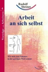 Arbeit an sich selbst - Rudolf Steiner (2007)