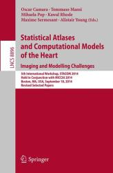 Statistical Atlases and Computational Models of the Heart - Imaging and Modelling Challenges - 5th International Workshop, STACOM 2014, Held in Conju (ISBN: 9783319146775)