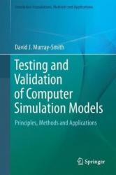 Testing and Validation of Computer Simulation Models - Principles, Methods and Applications (ISBN: 9783319150987)