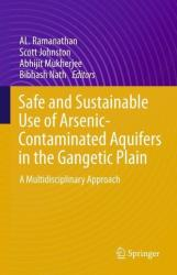 Safe and Sustainable Use of Arsenic-Contaminated Aquifers in the Gangetic Plain - A Multidisciplinary Approach (ISBN: 9783319161235)