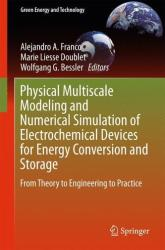 Physical Multiscale Modeling and Numerical Simulation of Electrochemical Devices for Energy Conversion and Storage - From Theory to Engineering to Pr (ISBN: 9781447156765)