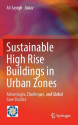 Sustainable High Rise Buildings in Urban Zones - Advantages, Challenges, and Global Case Studies (ISBN: 9783319177557)