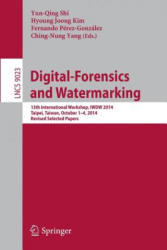 Digital-Forensics and Watermarking - 13th International Workshop, IWDW 2014, Taipei, Taiwan, October 1-4, 2014. Revised Selected Papers (ISBN: 9783319193205)