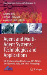 Agents and Multi-Agent Systems: Technologies and Applications - 9th KES International Conference, KES-AMSTA 2015 Sorrento, Italy, June 2015, Proceedi (ISBN: 9783319197272)
