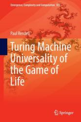 Turing Machine Universality of the Game of Life (ISBN: 9783319198415)