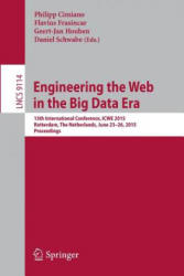 Engineering the Web in the Big Data Era - 15th International Conference, ICWE 2015, Rotterdam, the Netherlands, June 23-26, 2015, Proceedings (ISBN: 9783319198897)