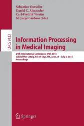 Information Processing in Medical Imaging - 24th International Conference, IPMI 2015, Sabhal MOR Ostaig, Isle of Skye, UK, June 28 - July 3, 2015, Pr (ISBN: 9783319199917)