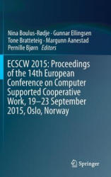 ECSCW 2015: Proceedings of the 14th European Conference on Computer Supported Cooperative Work, 19-23 September 2015, Oslo, Norway (ISBN: 9783319204987)