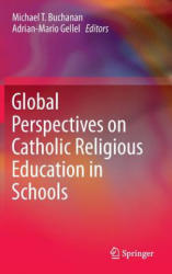 Global Perspectives on Catholic Religious Education in Schools - Michael T. Buchanan, Adrian-Mario Gellel (ISBN: 9783319209241)