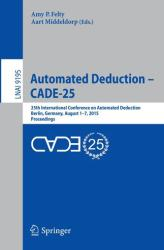 Automated Deduction - CADE-25 - Amy P. Felty, Aart Middeldorp (ISBN: 9783319214009)