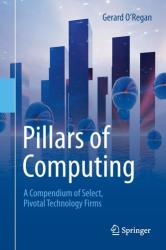 Pillars of Computing - A Compendium of Select, Pivotal Technology Firms (ISBN: 9783319214634)