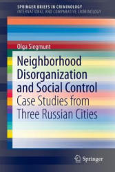 Neighborhood Disorganization and Social Control - Case Studies from Three Russian Cities (ISBN: 9783319215891)