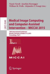 Medical Image Computing and Computer-Assisted Intervention -- MICCAI - 18th International Conference, Munich, Germany, October 5-9, 2015, Proceedings (ISBN: 9783319245522)