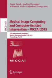 Medical Image Computing and Computer-Assisted Intervention - MICCAI 2015 - 18th International Conference, Munich, Germany, October 5-9, 2015, Proceed (ISBN: 9783319245737)