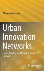 Urban Innovation Networks - Understanding the City as a Strategic Resource (ISBN: 9783319246222)