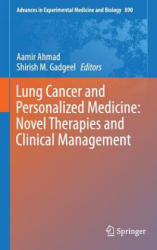 Lung Cancer and Personalized Medicine: Novel Therapies and Clinical Management - Aamir Ahmad, Shirish Gadgeel (ISBN: 9783319249315)