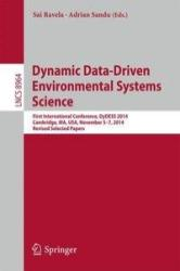 Dynamic Data-Driven Environmental Systems Science - First International Conference, DyDESS 2014, Cambridge, MA, USA, November 5-7, 2014, Revised Sele (ISBN: 9783319251370)